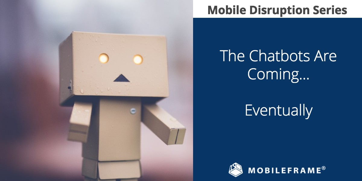 Mobile Disruptions: Chatbots vs Mobile Apps - MobileFrame